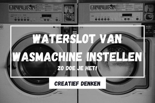 Waterslot van wasmachine instellen: Zo doe je het!