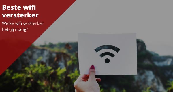 Op zoek naar de beste wifi versterker voor jou!