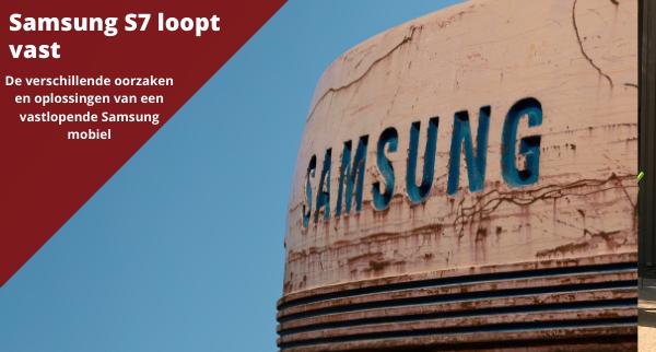 Samsung s7 loopt vast, alle oorzaken en oplossingen.